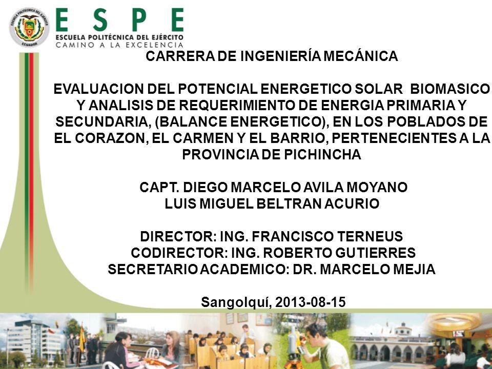 CARRERA DE INGENIERÍA MECÁNICA EVALUACION DEL POTENCIAL ENERGETICO SOLAR BIOMASICO Y ANALISIS DE REQUERIMIENTO DE ENERGIA PRIMARIA Y SECUNDARIA, (BALANCE ENERGETICO), EN LOS POBLADOS DE EL CORAZON, EL CARMEN Y EL BARRIO, PERTENECIENTES A LA PROVINCIA DE PICHINCHA CAPT.