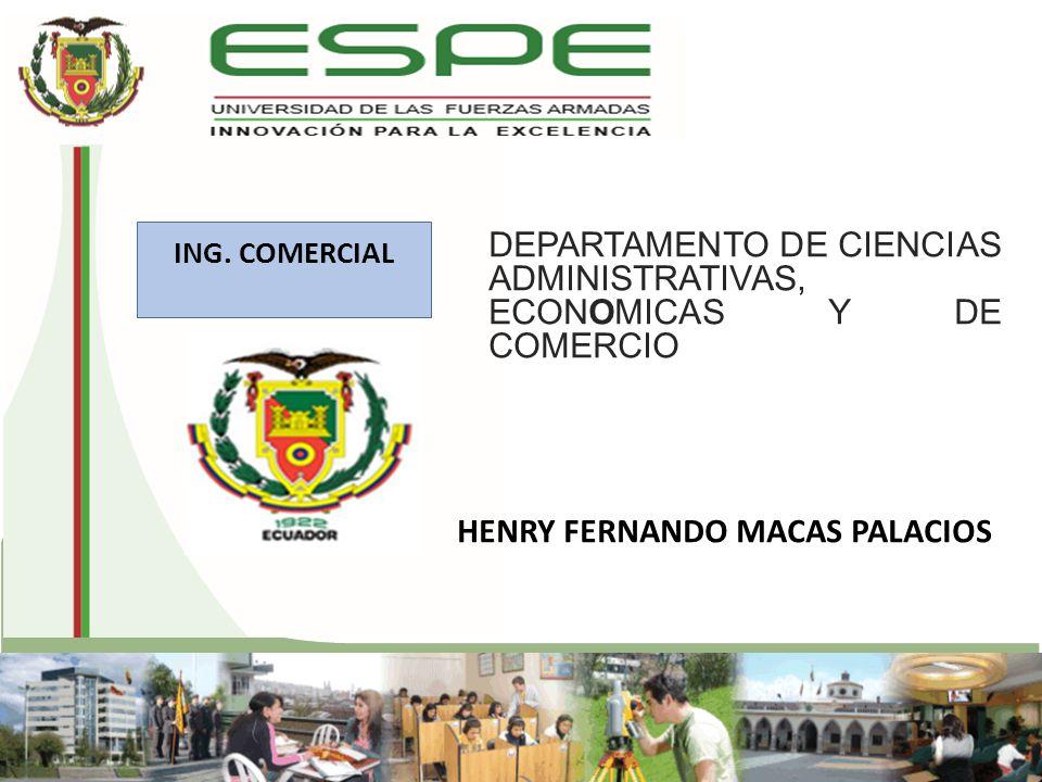 DEPARTAMENTO DE CIENCIAS ADMINISTRATIVAS, ECONOMICAS Y DE COMERCIO HENRY FERNANDO MACAS PALACIOS ING. COMERCIAL