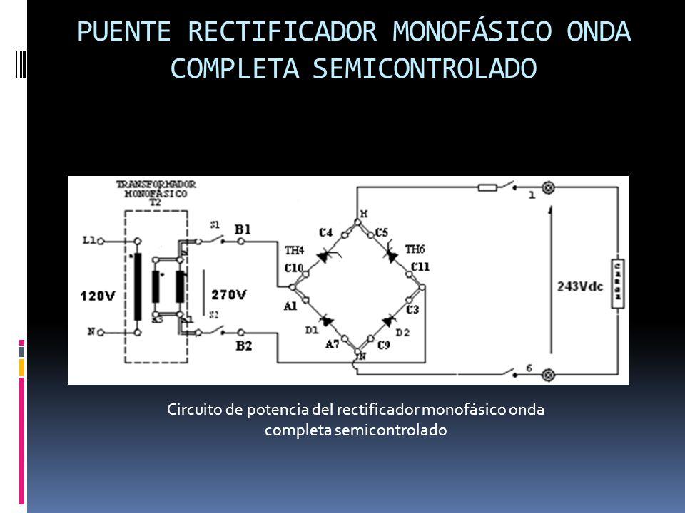 PUENTE RECTIFICADOR MONOFÁSICO ONDA COMPLETA SEMICONTROLADO Circuito de potencia del rectificador monofásico onda completa semicontrolado