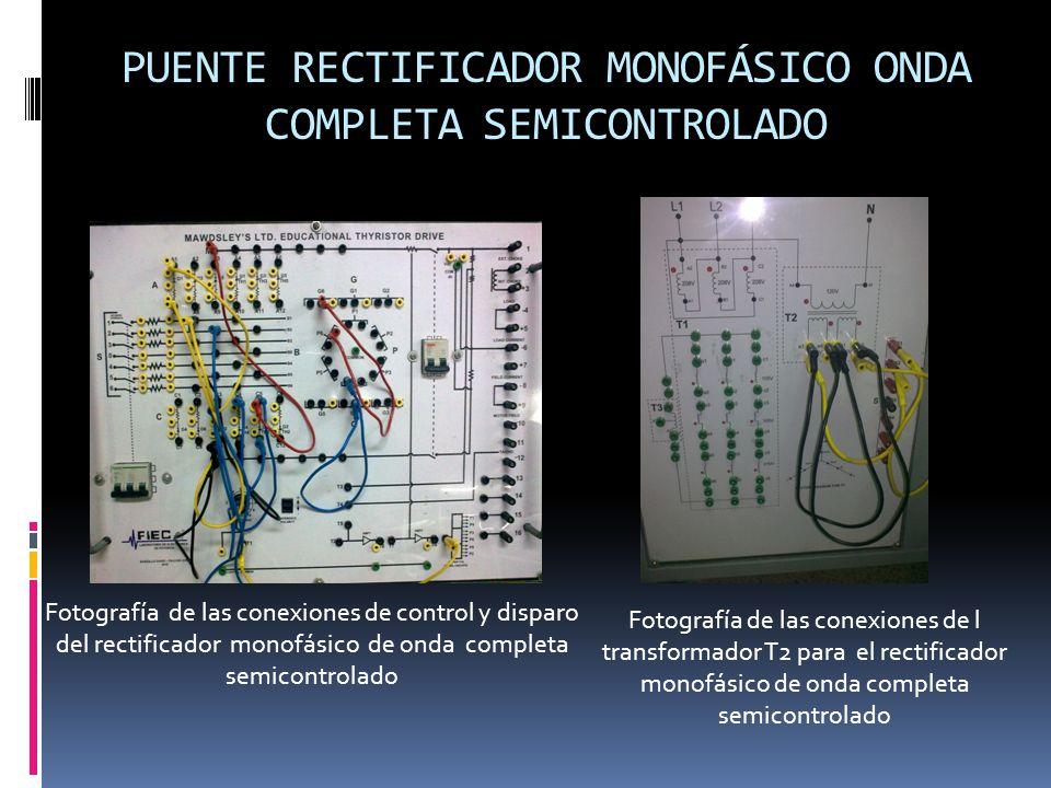 PUENTE RECTIFICADOR MONOFÁSICO ONDA COMPLETA SEMICONTROLADO Fotografía de las conexiones de control y disparo del rectificador monofásico de onda completa semicontrolado Fotografía de las conexiones de l transformador T2 para el rectificador monofásico de onda completa semicontrolado