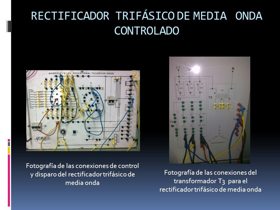 RECTIFICADOR TRIFÁSICO DE MEDIA ONDA CONTROLADO Fotografía de las conexiones de control y disparo del rectificador trifásico de media onda Fotografía de las conexiones del transformador T3 para el rectificador trifásico de media onda