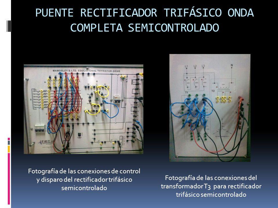 PUENTE RECTIFICADOR TRIFÁSICO ONDA COMPLETA SEMICONTROLADO Fotografía de las conexiones de control y disparo del rectificador trifásico semicontrolado Fotografía de las conexiones del transformador T3 para rectificador trifásico semicontrolado