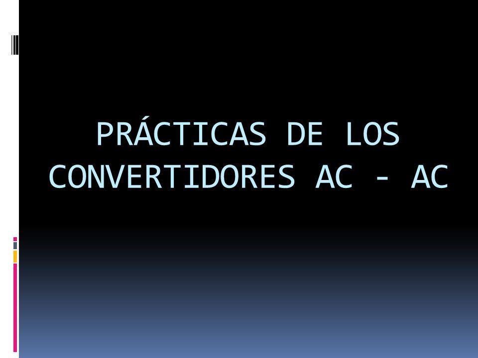 PRÁCTICAS DE LOS CONVERTIDORES AC - AC