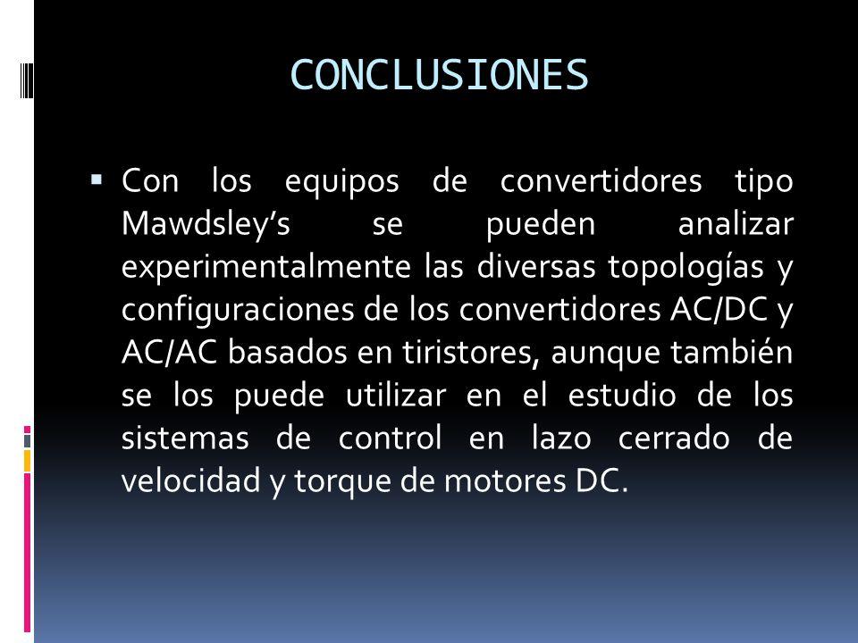 Con los equipos de convertidores tipo Mawdsleys se pueden analizar experimentalmente las diversas topologías y configuraciones de los convertidores AC/DC y AC/AC basados en tiristores, aunque también se los puede utilizar en el estudio de los sistemas de control en lazo cerrado de velocidad y torque de motores DC.