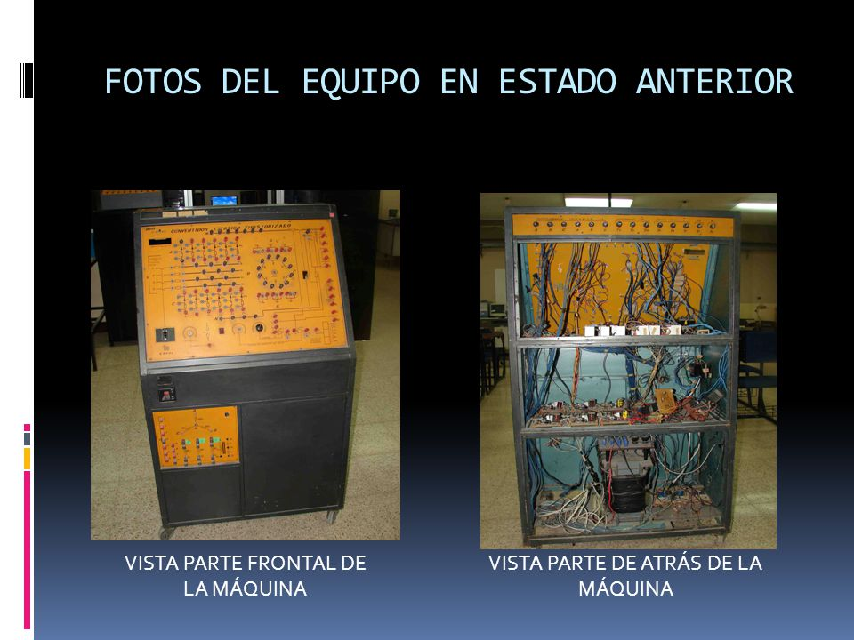 FOTOS DEL EQUIPO DURANTE LA DESMANTELACIÓN VISTA PARTE DE ATRÁS DE LA MÁQUINA DESMANTELADA VISTA PARTE FRONTAL DE LA MÁQUINA DESMANTELADA