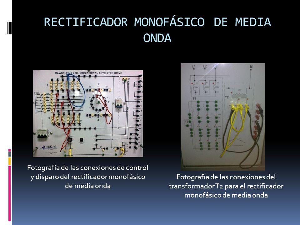 RECTIFICADOR MONOFÁSICO DE MEDIA ONDA Fotografía de las conexiones de control y disparo del rectificador monofásico de media onda Fotografía de las conexiones del transformador T2 para el rectificador monofásico de media onda
