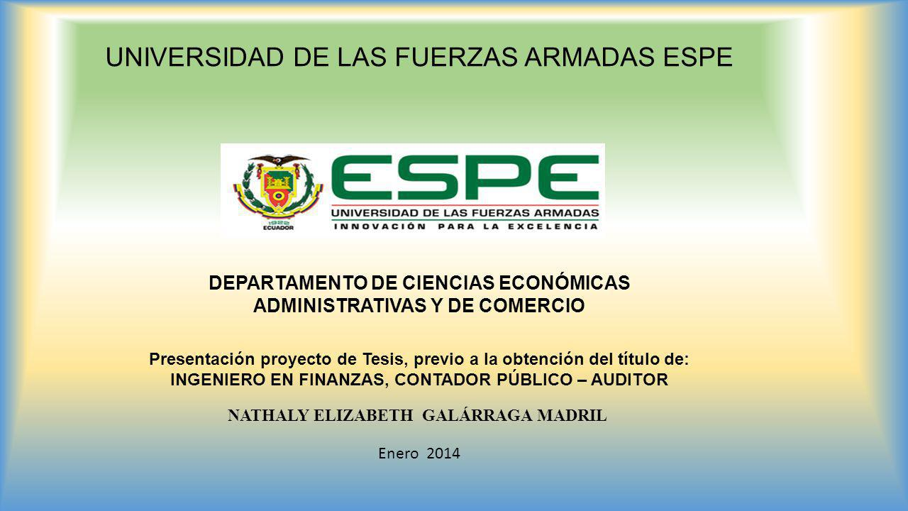 UNIVERSIDAD DE LAS FUERZAS ARMADAS ESPE DEPARTAMENTO DE CIENCIAS ECONÓMICAS ADMINISTRATIVAS Y DE COMERCIO Presentación proyecto de Tesis, previo a la
