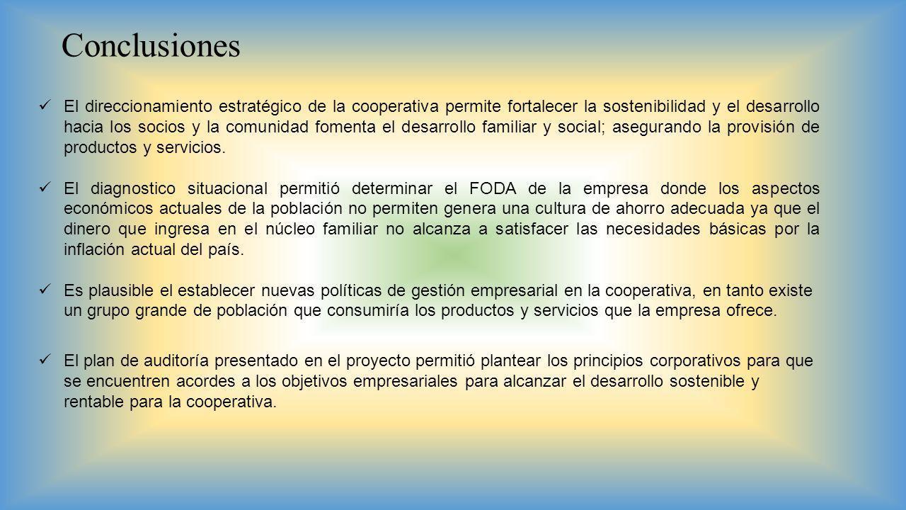 Conclusiones El direccionamiento estratégico de la cooperativa permite fortalecer la sostenibilidad y el desarrollo hacia los socios y la comunidad fo