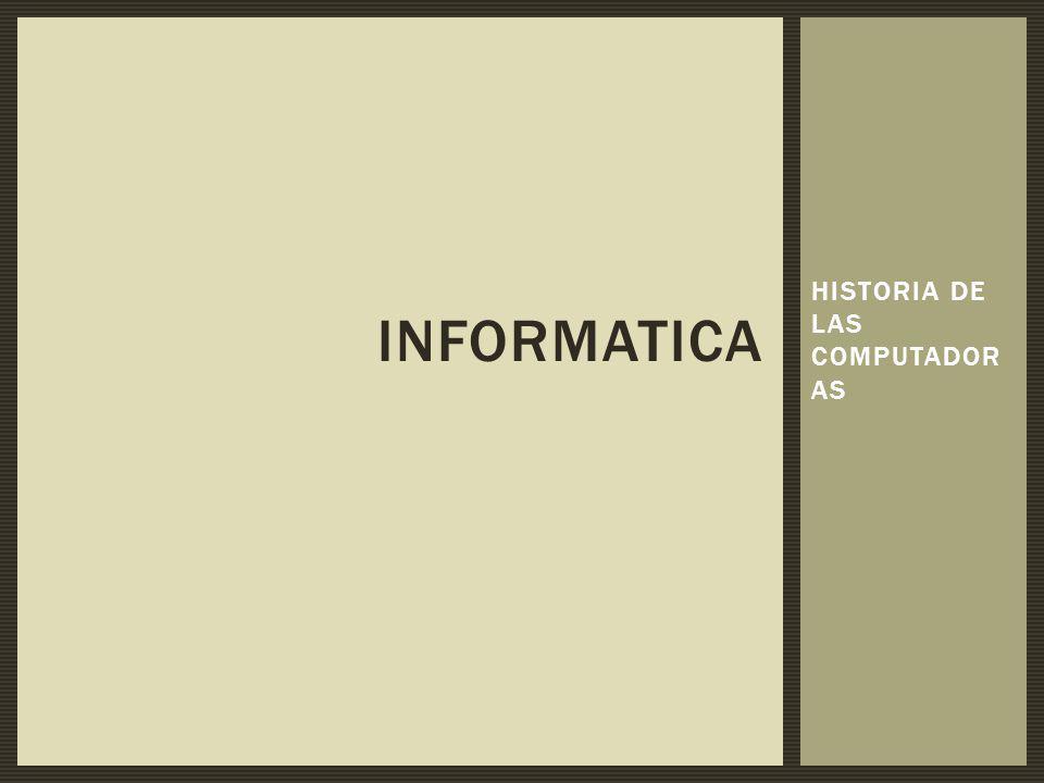 HISTORIA DE LAS COMPUTADOR AS INFORMATICA