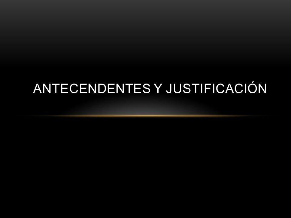 ANTECENDENTES Y JUSTIFICACIÓN