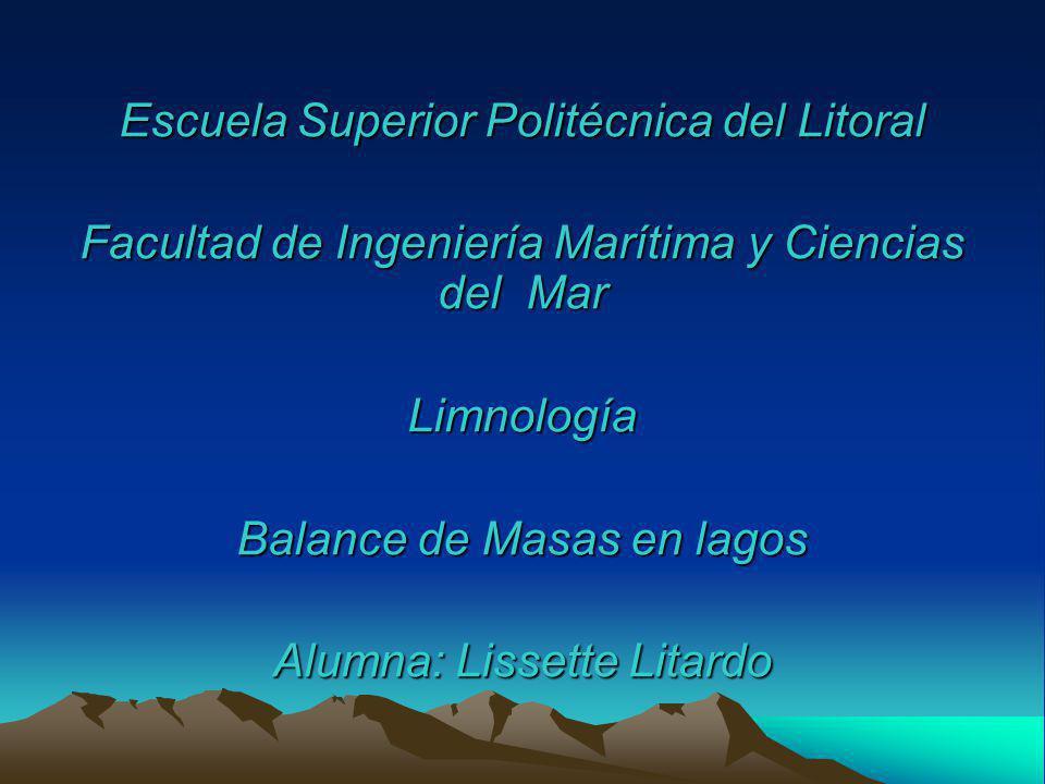 Escuela Superior Politécnica del Litoral Facultad de Ingeniería Marítima y Ciencias del Mar Limnología Balance de Masas en lagos Alumna: Lissette Lita