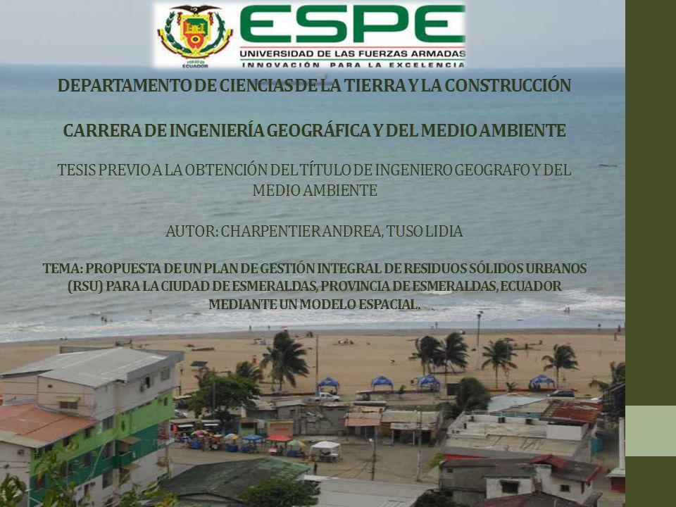 Objetivo General Diseñar un Plan de Gestión Integral de los Residuos Sólidos Urbanos (RSU), técnica y ambientalmente aceptable, en la ciudad de Esmeraldas, Provincia de Esmeraldas, Ecuador.