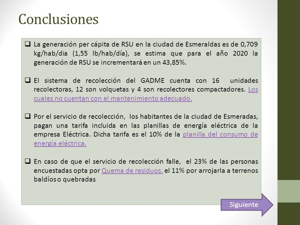 Conclusiones La generación per cápita de RSU en la ciudad de Esmeraldas es de 0,709 kg/hab/dia (1,55 lb/hab/día), se estima que para el año 2020 la ge