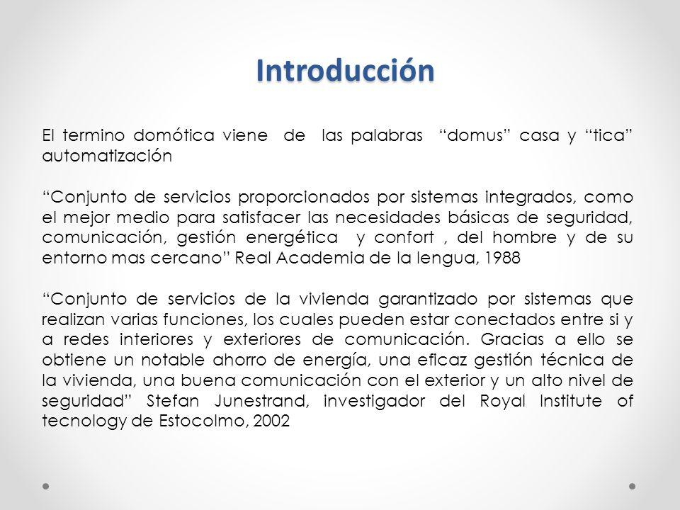 Introducción El termino domótica viene de las palabras domus casa y tica automatización Conjunto de servicios proporcionados por sistemas integrados,