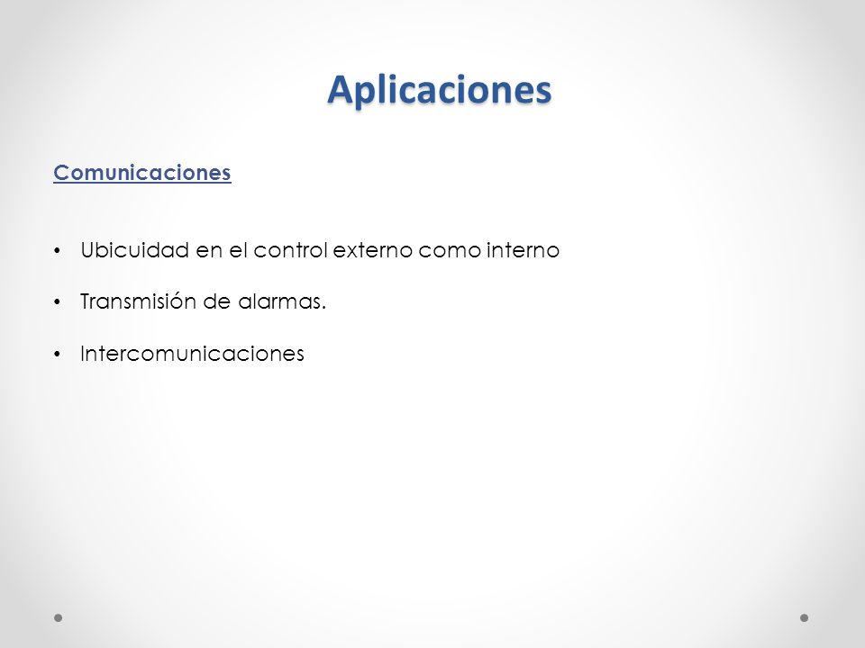 Aplicaciones Comunicaciones Ubicuidad en el control externo como interno Transmisión de alarmas. Intercomunicaciones