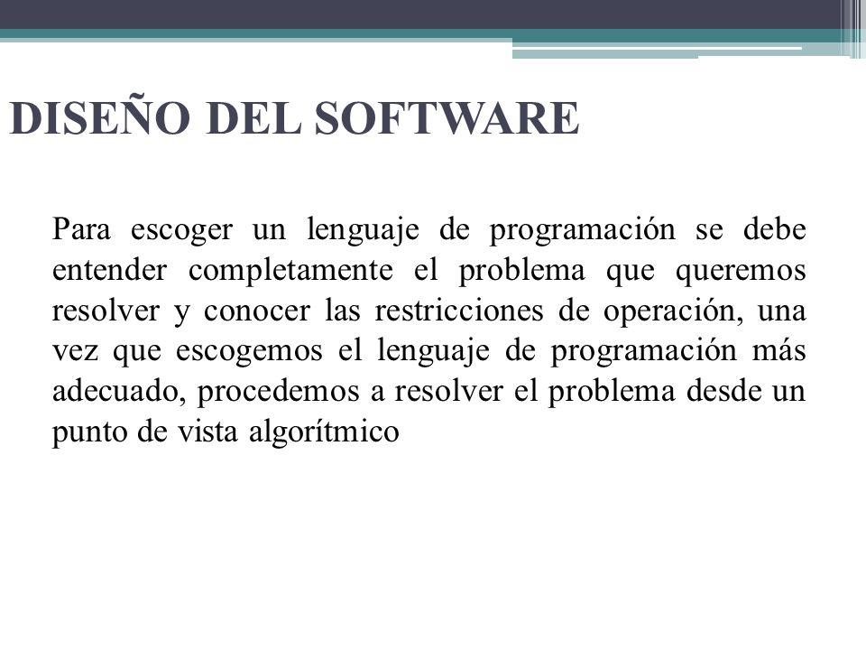 DISEÑO DEL SOFTWARE Para escoger un lenguaje de programación se debe entender completamente el problema que queremos resolver y conocer las restriccio