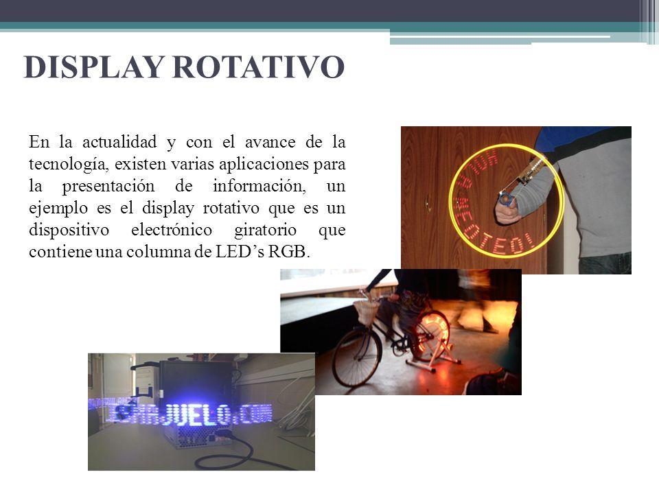 DISPLAY ROTATIVO En la actualidad y con el avance de la tecnología, existen varias aplicaciones para la presentación de información, un ejemplo es el