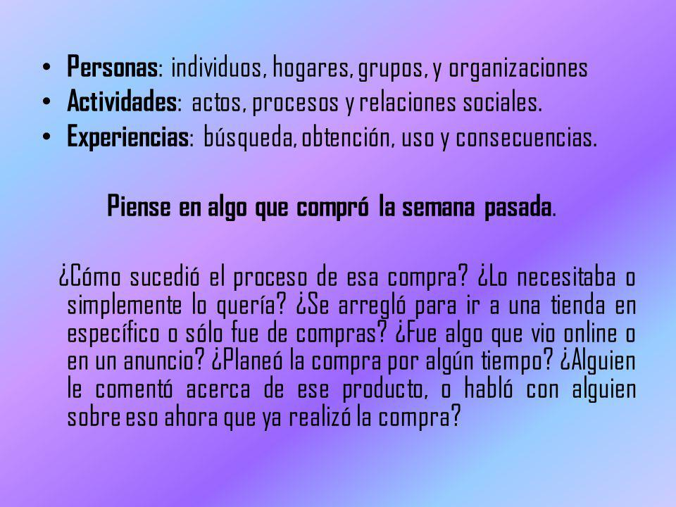 Personas : individuos, hogares, grupos, y organizaciones Actividades : actos, procesos y relaciones sociales. Experiencias : búsqueda, obtención, uso
