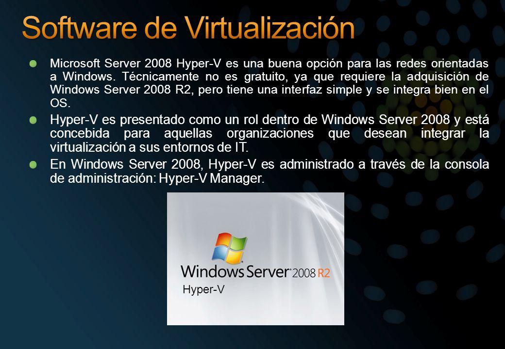 Microsoft Server 2008 Hyper-V es una buena opción para las redes orientadas a Windows. Técnicamente no es gratuito, ya que requiere la adquisición de