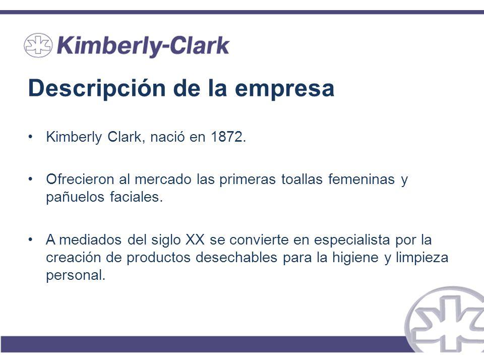 Descripción de la empresa Kimberly Clark, nació en 1872. Ofrecieron al mercado las primeras toallas femeninas y pañuelos faciales. A mediados del sigl
