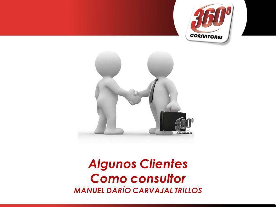 Algunos Clientes Como consultor MANUEL DARÍO CARVAJAL TRILLOS