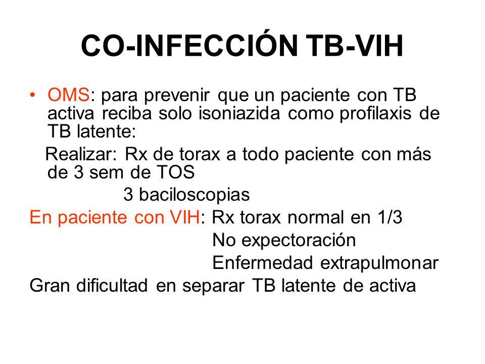 CO-INFECCIÓN TB-VIH -TAR reduce a la mitad el riesgo de recurrencia de TB -TAR reduce el riesgo de mortalidad por co- infección en 64-95% en grupos de pacientes con vigilancia prolongada SIN EMBARGO El riesgo acumulado de TB en paciente con VIH depende del tiempo que pase con CD4 bajos Asociada con: alto riesgo de TB extrapulmonar, TB diseminada, TB con esputo negativo y alta mortalidad