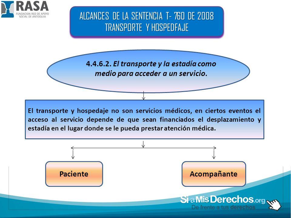 ALCANCES DE LA SENTENCIA T- 760 DE 2008 TRANSPORTE Y HOSPEDFAJE ALCANCES DE LA SENTENCIA T- 760 DE 2008 TRANSPORTE Y HOSPEDFAJE 4.4.6.2. El transporte