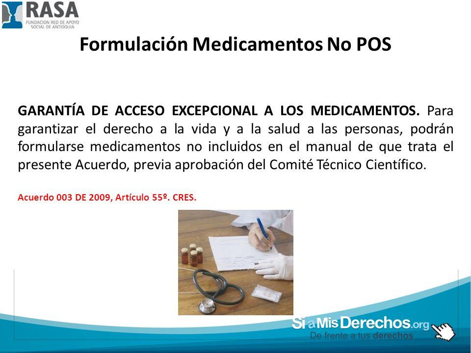 Formulación Medicamentos No POS GARANTÍA DE ACCESO EXCEPCIONAL A LOS MEDICAMENTOS. Para garantizar el derecho a la vida y a la salud a las personas, p
