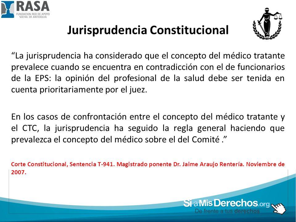 Jurisprudencia Constitucional La jurisprudencia ha considerado que el concepto del médico tratante prevalece cuando se encuentra en contradicción con el de funcionarios de la EPS: la opinión del profesional de la salud debe ser tenida en cuenta prioritariamente por el juez.