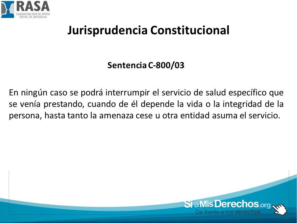 Jurisprudencia Constitucional Sentencia C-800/03 En ningún caso se podrá interrumpir el servicio de salud específico que se venía prestando, cuando de