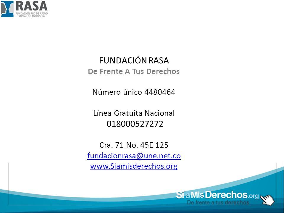 FUNDACIÓN RASA De Frente A Tus Derechos Número único 4480464 Línea Gratuita Nacional 018000527272 Cra.