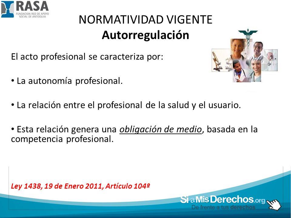 NORMATIVIDAD VIGENTE Autorregulación El acto profesional se caracteriza por: La autonomía profesional. La relación entre el profesional de la salud y