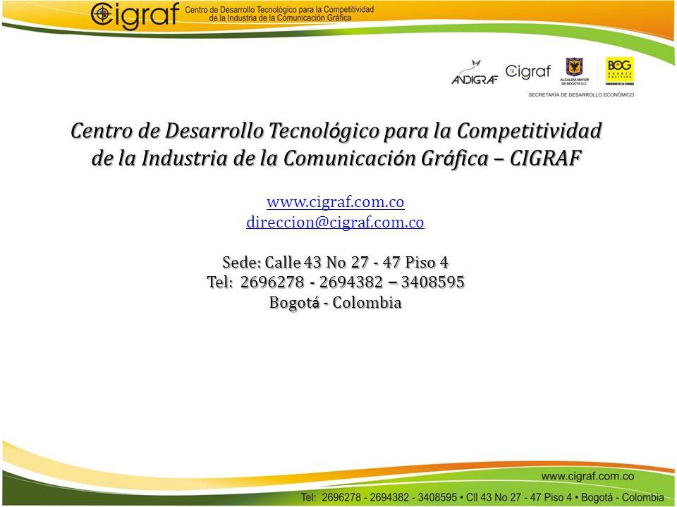 Centro de Desarrollo Tecnol ó gico para la Competitividad de la Industria de la Comunicaci ó n Gr á fica – CIGRAF www.cigraf.com.co direccion@cigraf.c