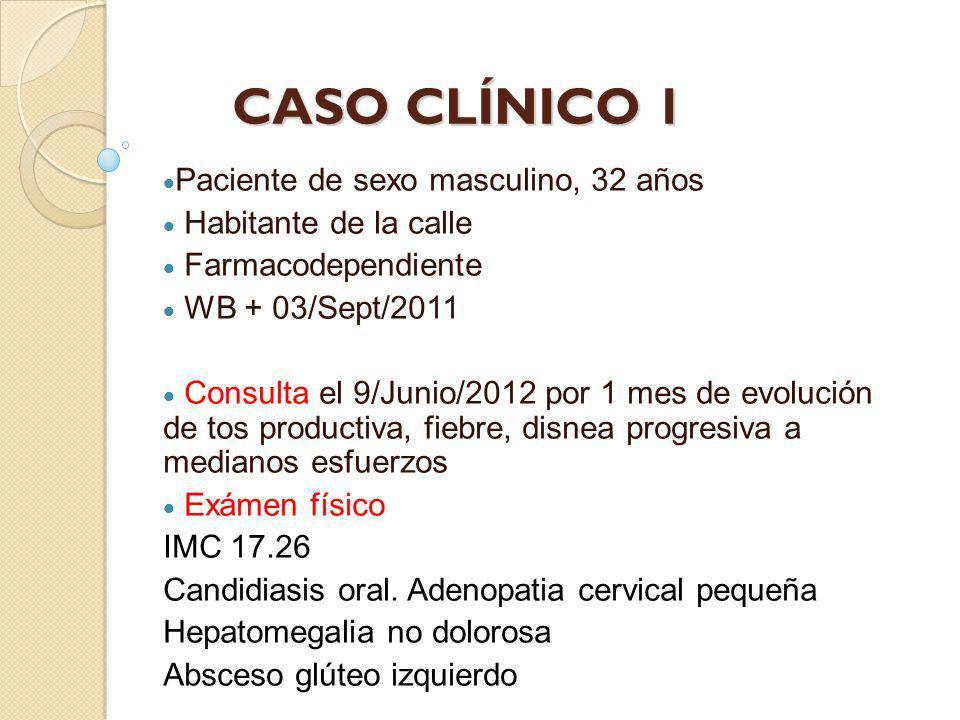 CASO CLÍNICO 1 CASO CLÍNICO 1 Paciente de sexo masculino, 32 años Habitante de la calle Farmacodependiente WB + 03/Sept/2011 Consulta el 9/Junio/2012