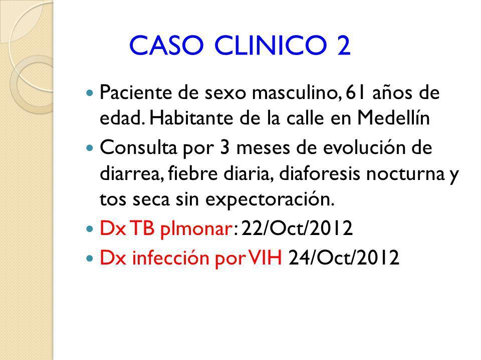 CASO CLINICO 2 Paciente de sexo masculino, 61 años de edad. Habitante de la calle en Medellín Consulta por 3 meses de evolución de diarrea, fiebre dia
