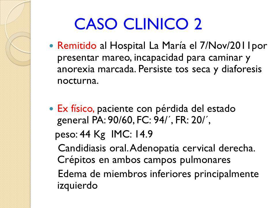 CASO CLINICO 2 Remitido al Hospital La María el 7/Nov/2011por presentar mareo, incapacidad para caminar y anorexia marcada. Persiste tos seca y diafor
