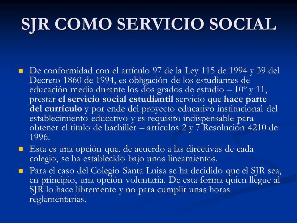 SJR COMO SERVICIO SOCIAL De conformidad con el artículo 97 de la Ley 115 de 1994 y 39 del Decreto 1860 de 1994, es obligación de los estudiantes de ed