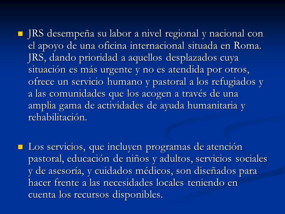 JRS desempeña su labor a nivel regional y nacional con el apoyo de una oficina internacional situada en Roma. JRS, dando prioridad a aquellos desplaza