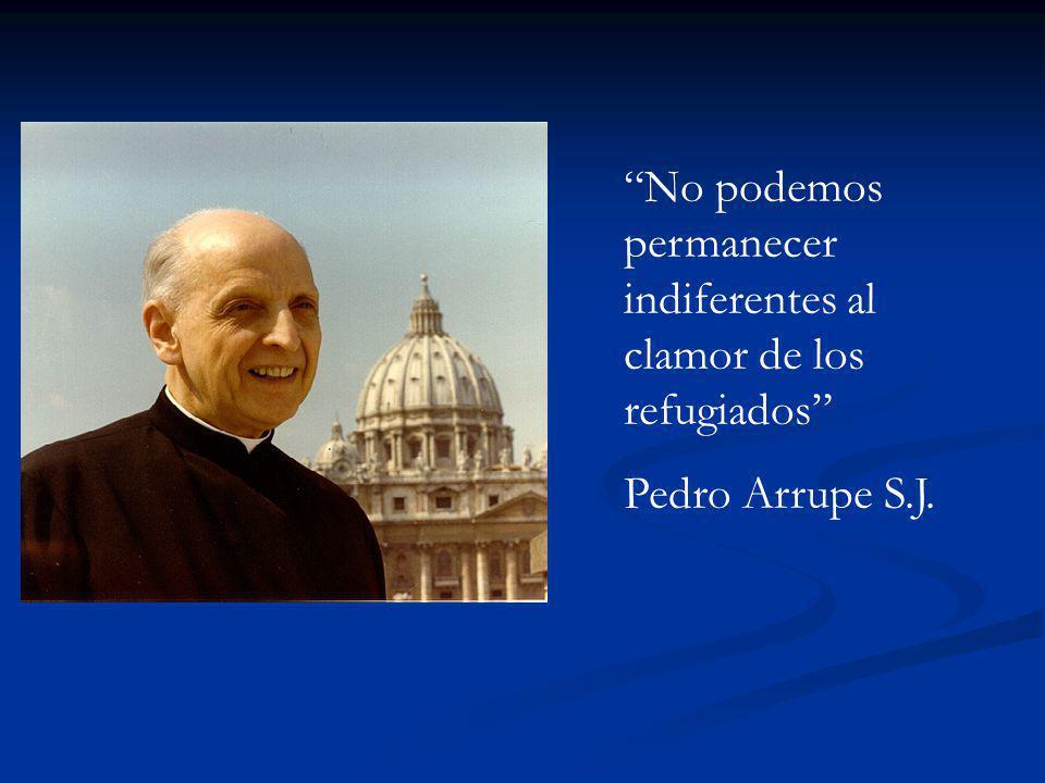 No podemos permanecer indiferentes al clamor de los refugiados Pedro Arrupe S.J.