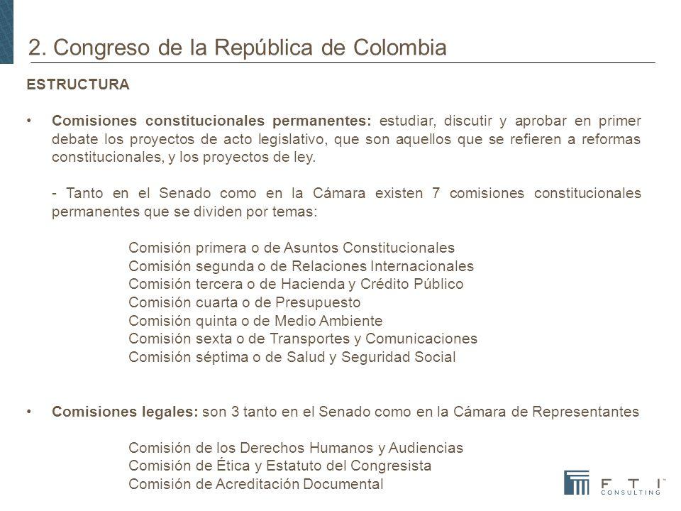 2. Congreso de la República de Colombia ESTRUCTURA Comisiones constitucionales permanentes: estudiar, discutir y aprobar en primer debate los proyecto