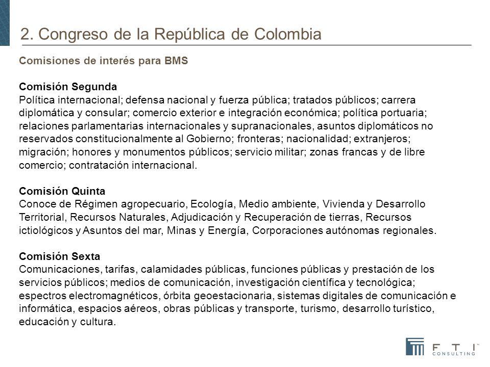 2. Congreso de la República de Colombia Comisiones de interés para BMS Comisión Segunda Política internacional; defensa nacional y fuerza pública; tra