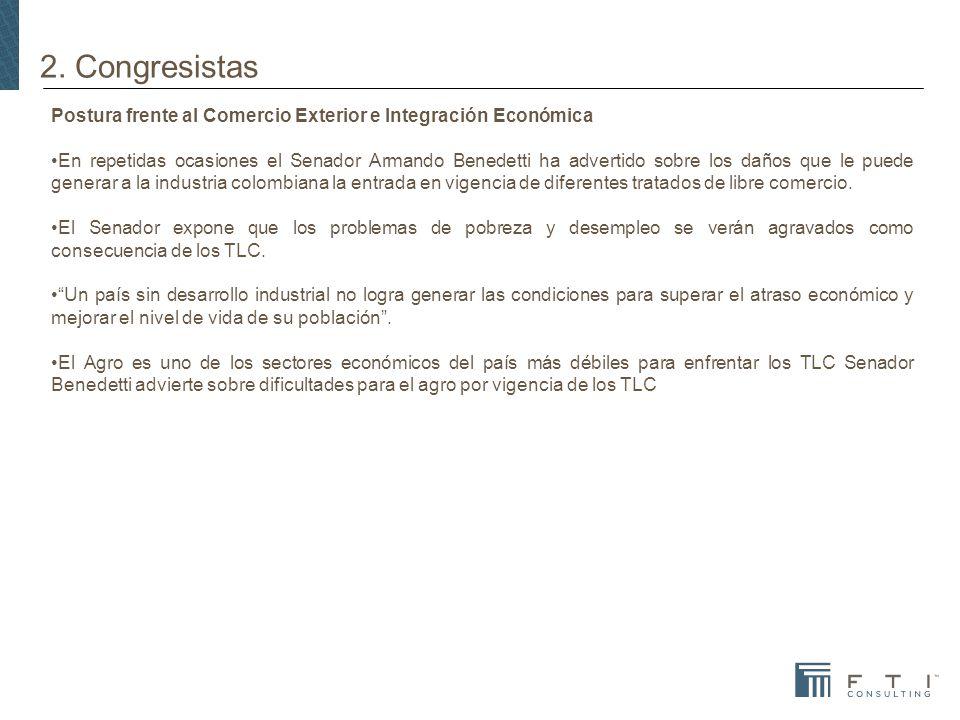 2. Congresistas Postura frente al Comercio Exterior e Integración Económica En repetidas ocasiones el Senador Armando Benedetti ha advertido sobre los