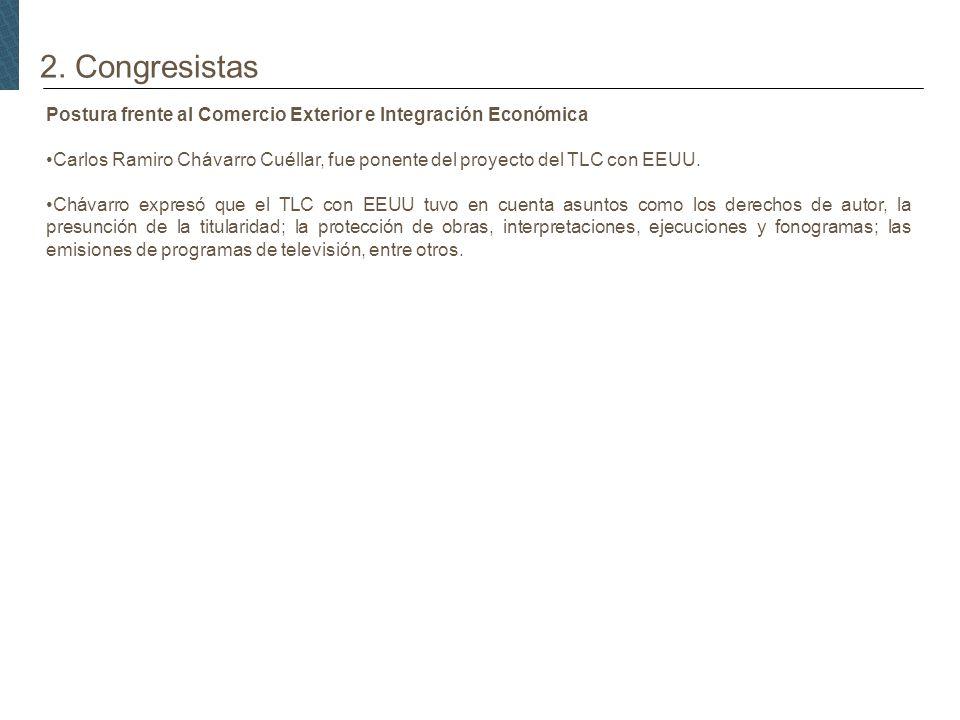 2. Congresistas Postura frente al Comercio Exterior e Integración Económica Carlos Ramiro Chávarro Cuéllar, fue ponente del proyecto del TLC con EEUU.
