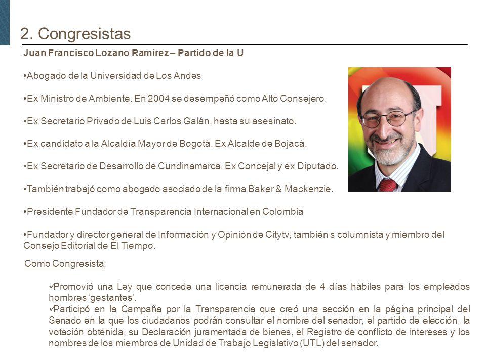 2. Congresistas Juan Francisco Lozano Ramírez – Partido de la U Abogado de la Universidad de Los Andes Ex Ministro de Ambiente. En 2004 se desempeñó c