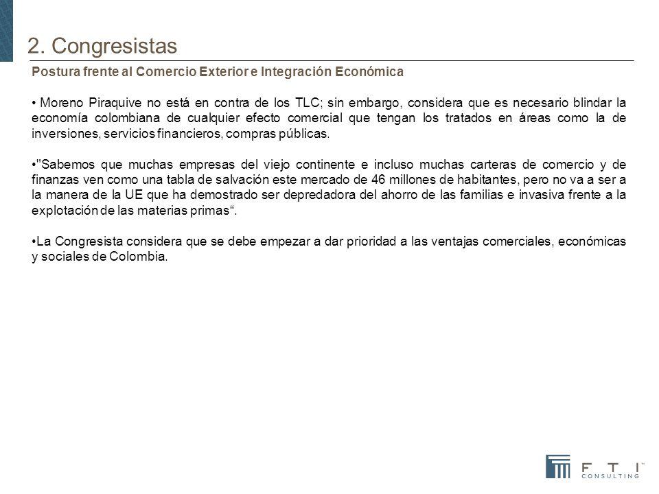 2. Congresistas Postura frente al Comercio Exterior e Integración Económica Moreno Piraquive no está en contra de los TLC; sin embargo, considera que