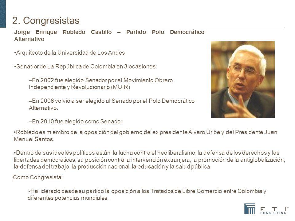 2. Congresistas Jorge Enrique Robledo Castillo – Partido Polo Democrático Alternativo Arquitecto de la Universidad de Los Andes Senador de La Repúblic