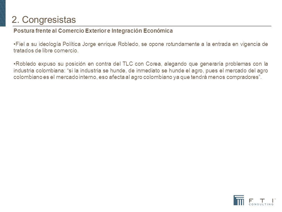 2. Congresistas Postura frente al Comercio Exterior e Integración Económica Fiel a su ideología Política Jorge enrique Robledo, se opone rotundamente