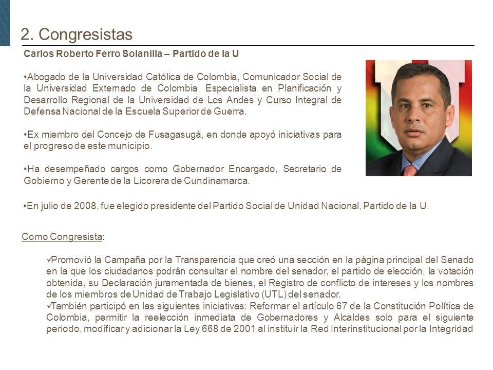 2. Congresistas Carlos Roberto Ferro Solanilla – Partido de la U Abogado de la Universidad Católica de Colombia, Comunicador Social de la Universidad