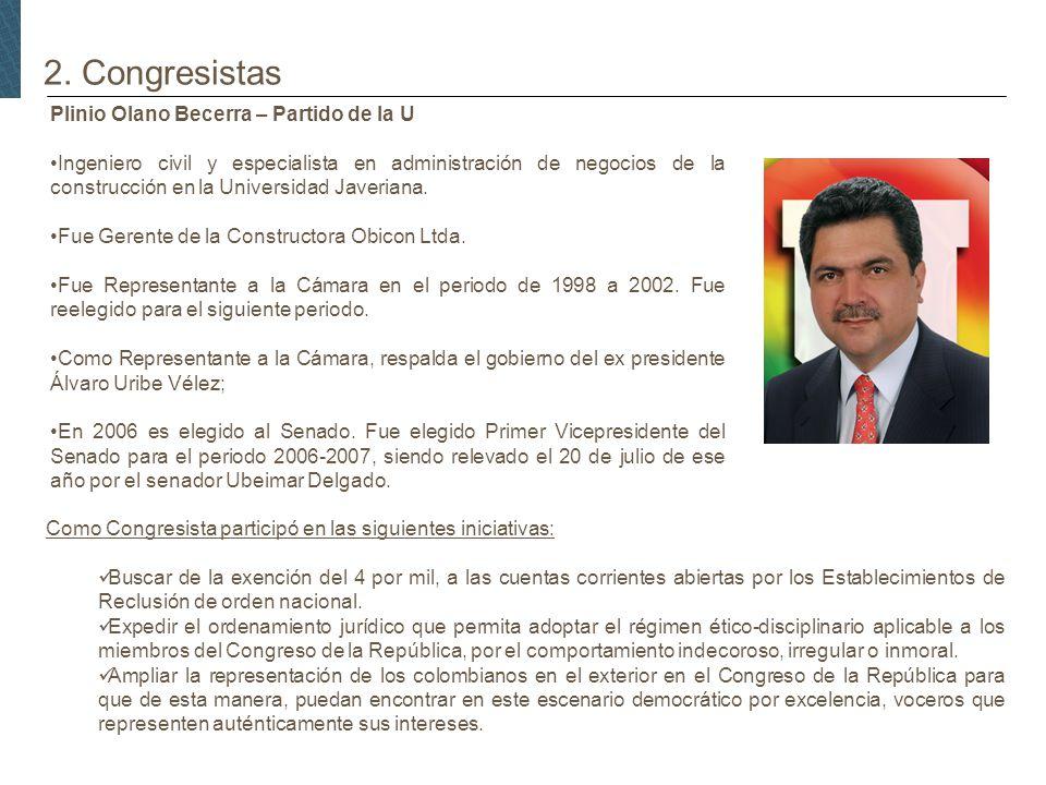 2. Congresistas Plinio Olano Becerra – Partido de la U Ingeniero civil y especialista en administración de negocios de la construcción en la Universid