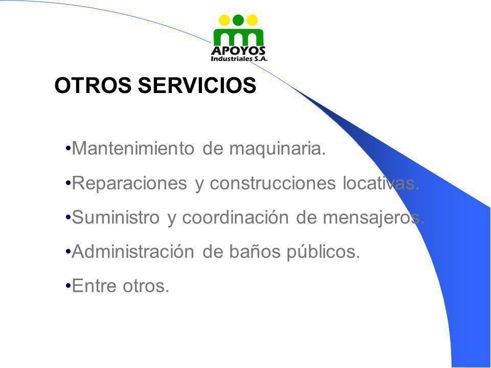 Mantenimiento de maquinaria. Reparaciones y construcciones locativas. Suministro y coordinación de mensajeros. Administración de baños públicos. Entre